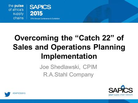 "Overcoming the ""Catch 22"" of Sales and Operations Planning Implementation Joe Shedlawski, CPIM R.A.Stahl Company."