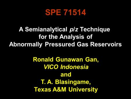 A Semianalytical p/z Technique for the Analysis of Abnormally Pressured Gas Reservoirs Ronald Gunawan Gan, VICO Indonesia and T. A. Blasingame, Texas A&M.