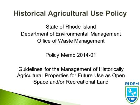 State of Rhode Island Department of Environmental Management Office of Waste Management Policy Memo 2014-01 Guidelines for the Management of Historically.