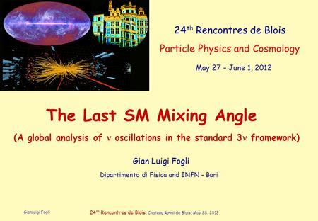 Gianluigi Fogli 24 th Rencontres de Blois, Chateau Royal de Blois, May 28, 2012 24 th Rencontres de Blois Particle Physics and Cosmology May 27 – June.