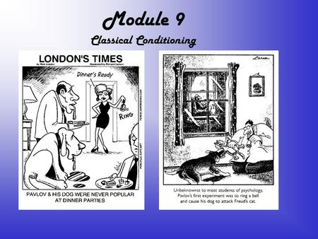 Module 9 Classical Conditioning. 3 Kinds of Learning l Classical Conditioning n Kind of learning in which a neutral stimulus acquires the ability to produce.