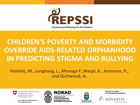 CHILDREN'S POVERTY AND MORBIDITY OVERRIDE AIDS-RELATED ORPHANHOOD IN PREDICTING STIGMA AND BULLYING Pantelic, M., Langhaug, L., Moonga F.,Wespi, K., Ammann,