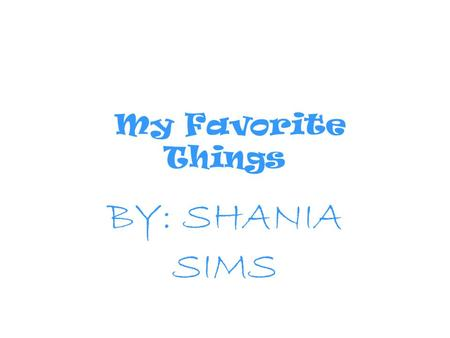 My Favorite Things BY: SHANIA SIMS. Lil Wayne I LOVE Wayne. He's my favorite music artist. I know all his music by heart and he's just to cute.