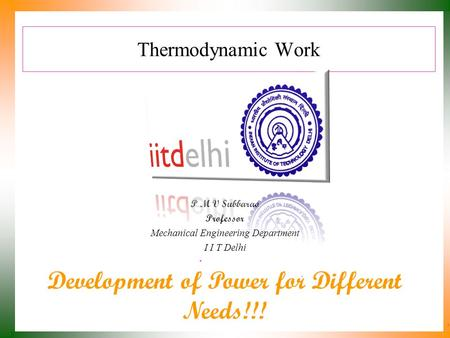 Thermodynamic Work P M V Subbarao Professor Mechanical Engineering Department I I T Delhi Development of Power for Different Needs!!!