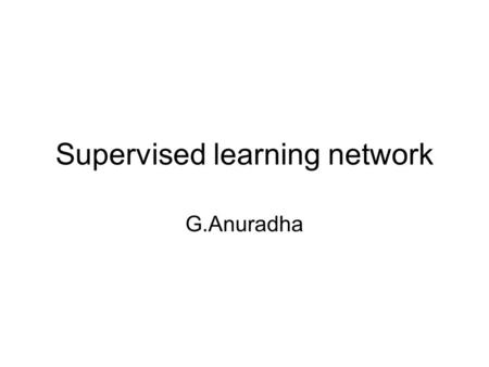 Supervised learning network G.Anuradha. Learning objectives The basic networks in supervised learning Perceptron networks better than Hebb rule Single.