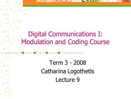 Digital Communications I: Modulation and Coding Course Term 3 - 2008 Catharina Logothetis Lecture 9.