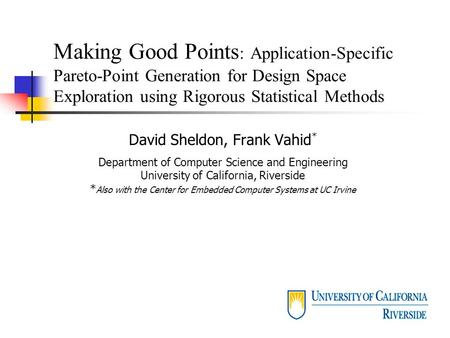 Making Good Points : Application-Specific Pareto-Point Generation for Design Space Exploration using Rigorous Statistical Methods David Sheldon, Frank.