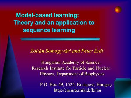 Model-based learning: Theory and an application to sequence learning P.O. Box 49, 1525, Budapest, Hungary  Zoltán Somogyvári.
