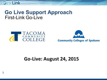 1 1 Go Live Support Approach Speaker First-Link Go-Live Go-Live: August 24, 2015.