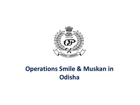 Operations Smile & Muskan in Odisha. Missing Children in Odisha- A Scenario.