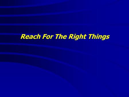 "Reach For The Right Things. ""It is good to speak of God today."" Thank You for coming and worshiping."