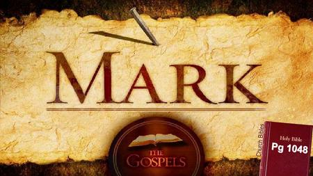 Pg 1048 Church Bibles. Expect God to speak to us What should we expect in Mark? Mark 4:23-25.