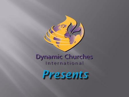 Reproducing Discovery Groups Dynamic Churches International is a non-profit service organization. Our Vision: To have reached every person with the.