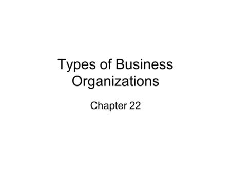 Types of Business Organizations Chapter 22. List 2 Advantages & Disadvantages of the types of businesses from 22.1. Type of Business & description AdvantagesDisadvantages.