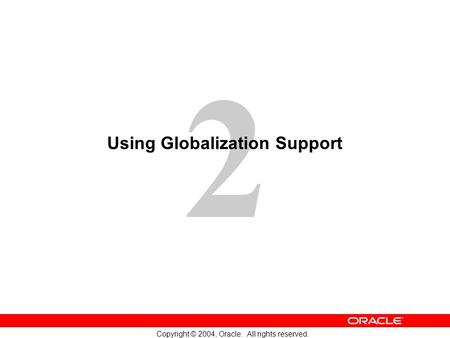 2 Copyright © 2004, Oracle. All rights reserved. Using Globalization Support.