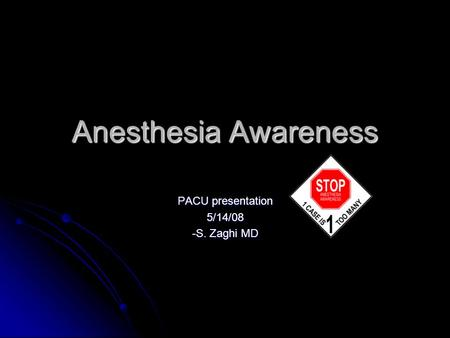 Anesthesia Awareness PACU presentation 5/14/08 -S. Zaghi MD.