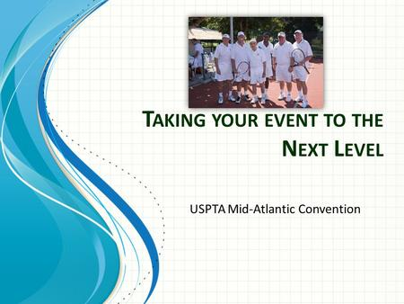 T AKING YOUR EVENT TO THE N EXT L EVEL USPTA Mid-Atlantic Convention.