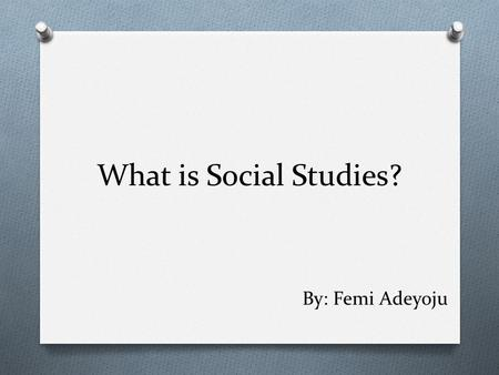 What is Social Studies? By: Femi Adeyoju. History O The record of past events and times, especially in connection with the human race. O CAPE BRETON,