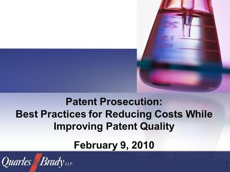 1 Patent Prosecution: Best Practices for Reducing Costs While Improving Patent Quality February 9, 2010.