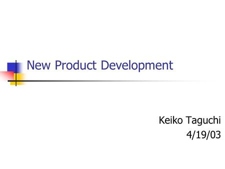 New Product Development Keiko Taguchi 4/19/03. Agenda Vision Mission Goal & Strategy New Product Process New Product Process Description New Product Concept.