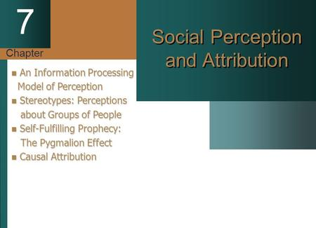 Chapter 7 Social Perception and Attribution An Information Processing An Information Processing Model of Perception Model of Perception Stereotypes: Perceptions.