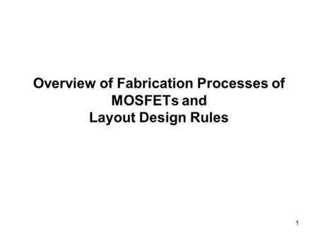 1 Overview of Fabrication Processes of MOSFETs and Layout Design Rules.
