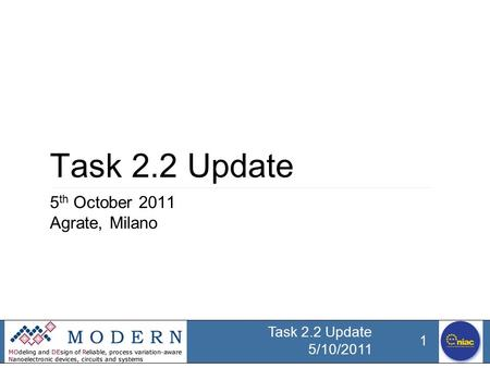 Task 2.2 Update 5th October 2011 Agrate, Milano.