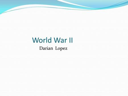 World War II Darian Lopez. 1939, 1940, 1941 war dictator Adolf Hitler sent troops into Poland. April 1940 - Germany attack's Denmark and Norway. 1941.