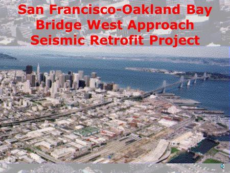 San Francisco-Oakland Bay Bridge West Approach Seismic Retrofit Project.