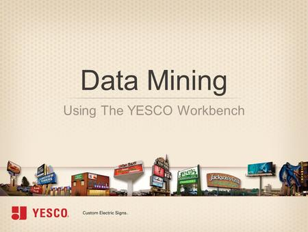 Data Mining Using The YESCO Workbench. Resource Menu – Commonly Used Area's »AP Invoices »Billings »Customer Sites »Customers »General Ledger »Job Releases.