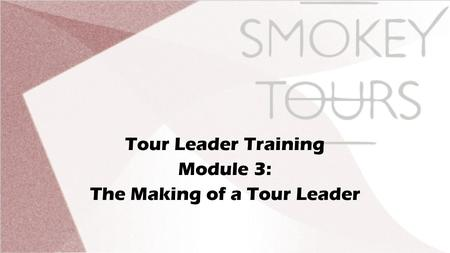 Tour Leader Training Module 3: The Making of a Tour Leader