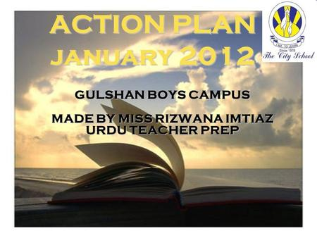 ACTION PLAN january 2012 GULSHAN BOYS CAMPUS MADE BY MISS RIZWANA IMTIAZ URDU TEACHER PREP.