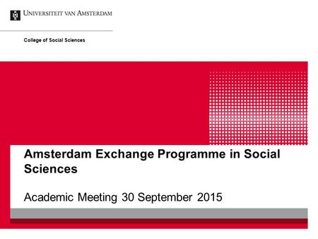 Amsterdam Exchange Programme in Social Sciences Academic Meeting 30 September 2015 College of Social Sciences.