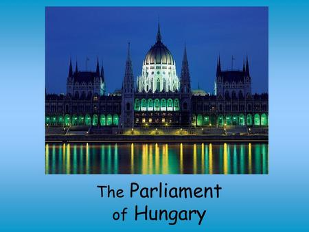 The Parliament of Hungary. The Hungarian Parliament Building (Hungarian: Országház) is the seat of the National Assembly of Hungary, one of Europe's oldest.