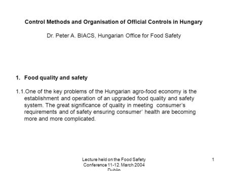 Lecture held on the Food Safety Conference 11-12. March 2004 Dublin 1 Control Methods and Organisation of Official Controls in Hungary Dr. Peter A. BIACS,