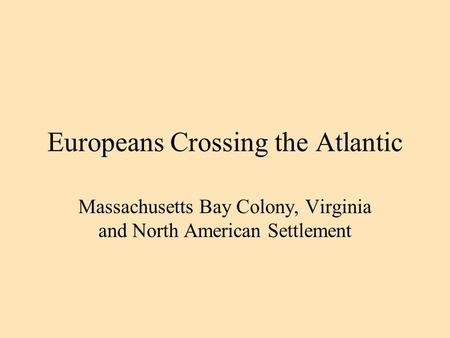 Europeans Crossing the Atlantic Massachusetts Bay Colony, Virginia and North American Settlement.