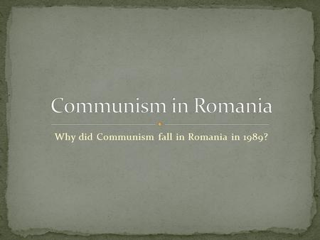 Why did Communism fall in Romania in 1989?. Inhabited mostly by Romanians, but with few sizeable minorities Hungarian, German, Gypsy, Jewish Large areas.