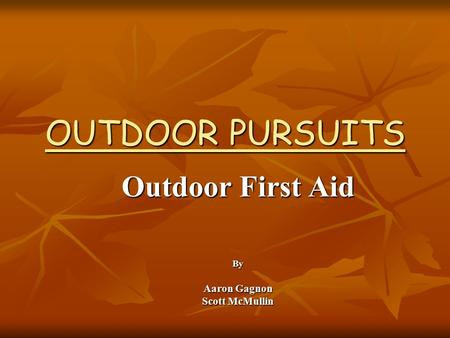 OUTDOOR PURSUITS Outdoor First Aid By Aaron Gagnon Scott McMullin.