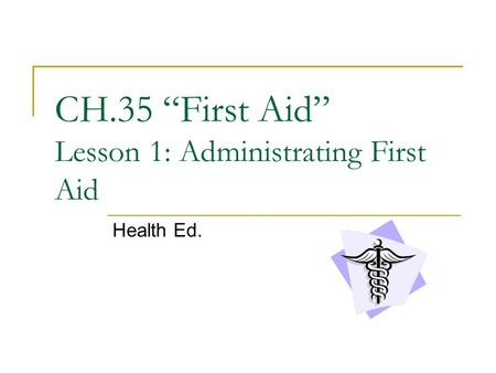 "CH.35 ""First Aid"" Lesson 1: Administrating First Aid Health Ed."