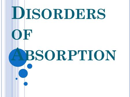 D ISORDERS OF A BSORPTION. Disorders of absorption constitute a broad spectrum of conditions with multiple etiologies and varied clinical manifestations.