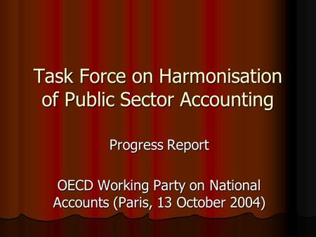 Task Force on Harmonisation of Public Sector Accounting Progress Report OECD Working Party on National Accounts (Paris, 13 October 2004)