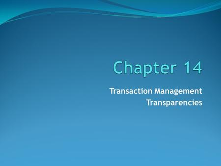Transaction Management Transparencies. ©Pearson Education 2009 Chapter 14 - Objectives Function and importance of transactions. Properties of transactions.