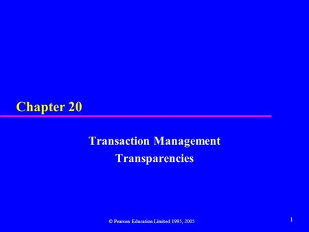 1 Chapter 20 Transaction Management Transparencies © Pearson Education Limited 1995, 2005.