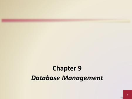 1 Chapter 9 Database Management. Objectives Overview Define the term, database, and explain how a database interacts with data and information Describe.