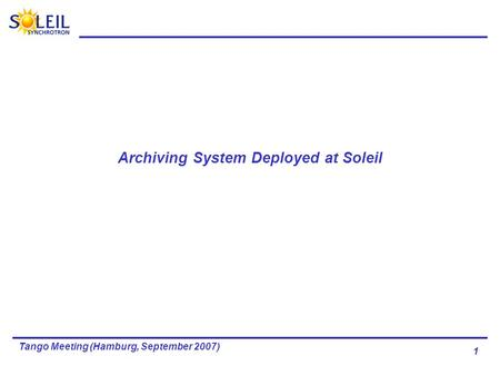 1 Tango Meeting (Hamburg, September 2007) Archiving System Deployed at Soleil.