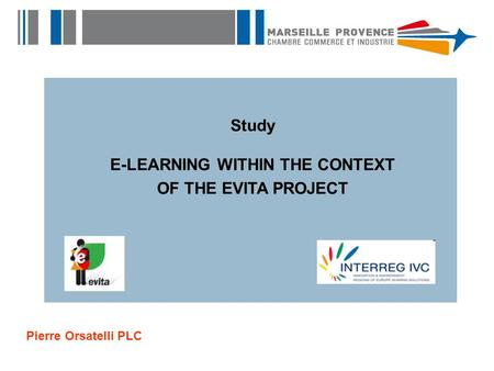 Study E-LEARNING WITHIN THE CONTEXT OF THE EVITA PROJECT Pierre Orsatelli PLC.