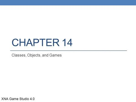 CHAPTER 14 Classes, Objects, and Games XNA Game Studio 4.0.