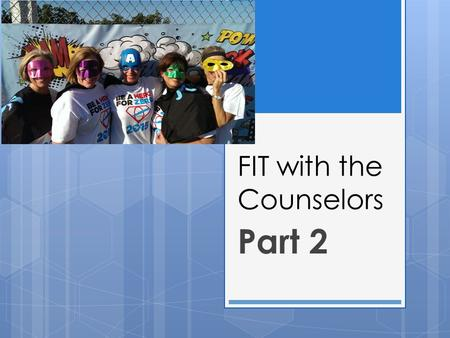 FIT with the Counselors Part 2. Freshman College Prep List  Take challenging classes  Take an interest inventory and explore career interests on Bridges.
