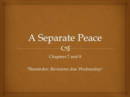 Chapters 7 and 8 *Reminder: Revisions due Wednesday!