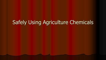 Safely Using Agriculture Chemicals. Objective 9.02 Discuss key signal words and safety precautions on pesticide labels. Discuss key signal words and safety.